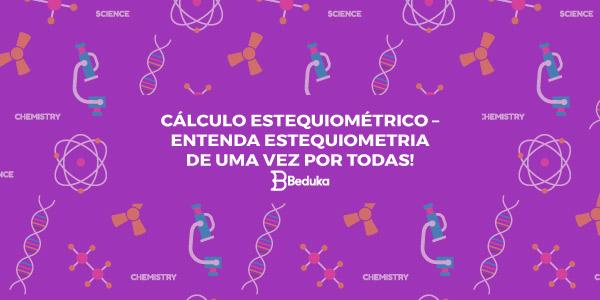 CÁLCULO-ESTEQUIOMÉTRICO-–-ENTENDA-ESTEQUIOMETRIA-DE-UMA-VEZ-POR-TODAS!