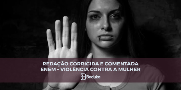 REDAÇÃO-ENEM-CORRIGIDA-E-COMENTADA-–-VIOLÊNCIA-CONTRA-A-MULHER