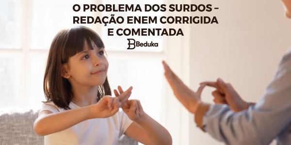 O-PROBLEMA-DOS-SURDOS-–-REDAÇÃO-ENEM-CORRIGIDA-E-COMENTADA
