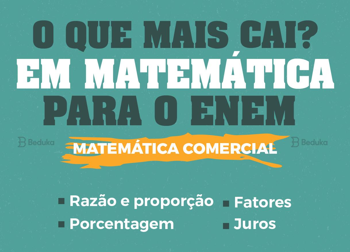 assuntos de matemática que mais caem no enem: matemática comercial