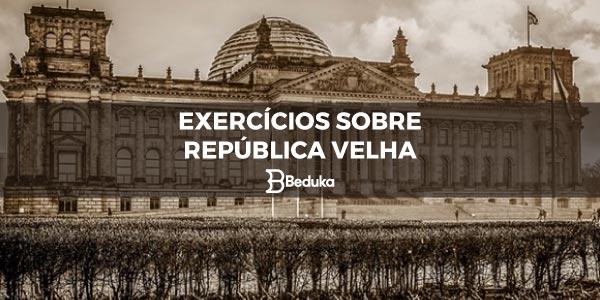 Exercícios sobre República Velha
