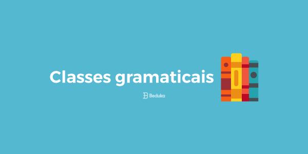 Quais são as classes gramaticais