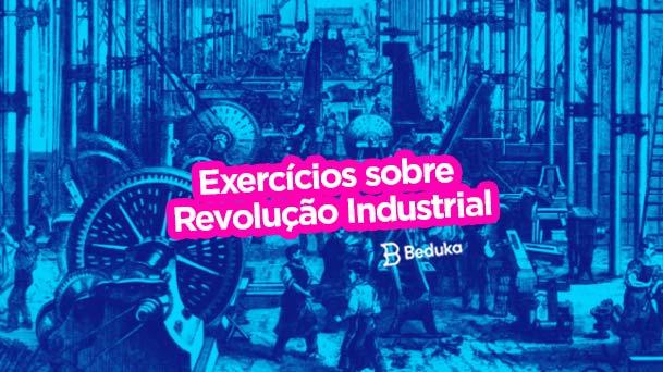 12 Exercícios sobre a revolução industrial!