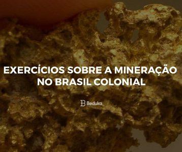 Exercícios sobre a Mineração no Brasil Colonial