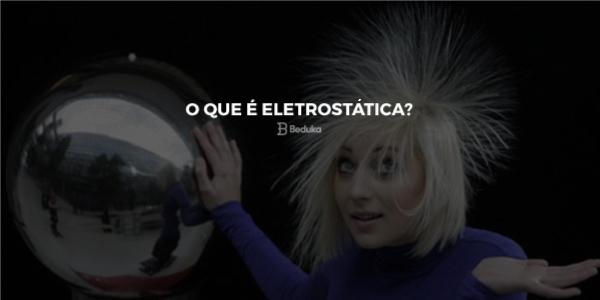 O que é Eletrostática