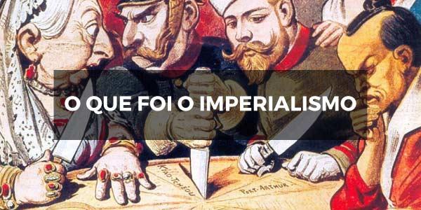 O que foi o Imperialismo