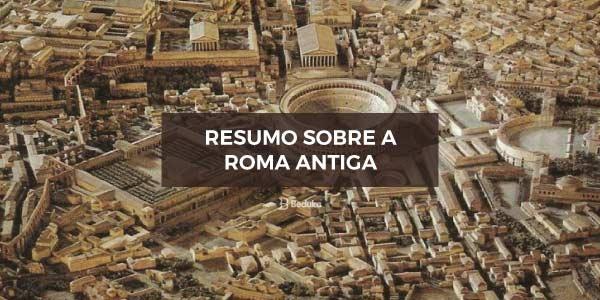 Resumo sobre a Roma Antiga
