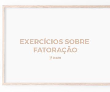Exercícios sobre Fatoração