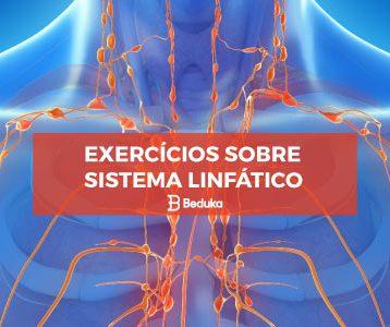 Exercícios sobre Sistema Linfático