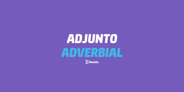 O que é Adjunto Adverbial