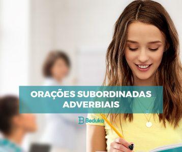 Exemplos de Orações Subordinadas Adverbiais