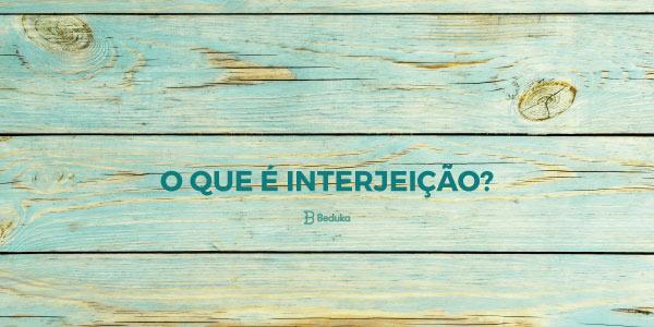 O que é Interjeição?
