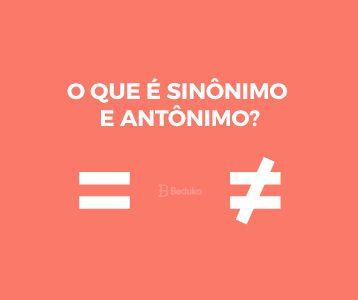 O que é Sinônimo e Antônimo