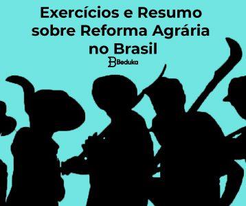 Exercícios e Resumo sobre Reforma Agrária no Brasil