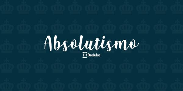 O que era Absolutismo