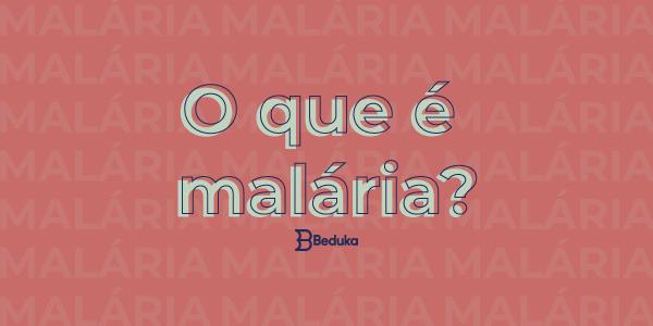 O que é malária