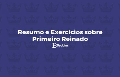 Resumo e Exercícios sobre Primeiro Reinado