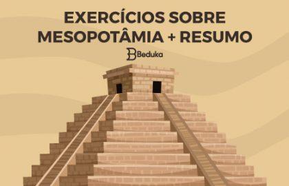 EXERCÍCIOS SOBRE MESOPOTÂMIA + RESUMO