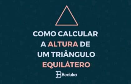 Como calcular a altura de um triângulo equilátero