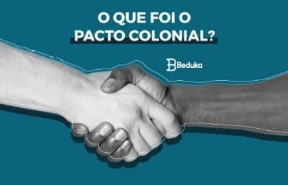 O que foi o Pacto Colonial