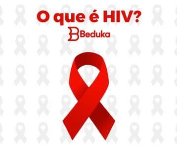 O que é HIV e AIDS!