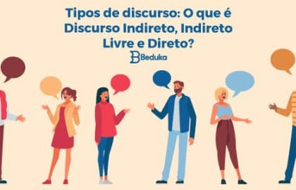 Tipos de discurso - O que é Discurso Indireto, Indireto Livre e Direto