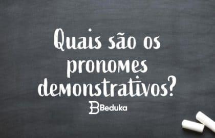 Quais são os pronomes demonstrativos - Tudo sobre!