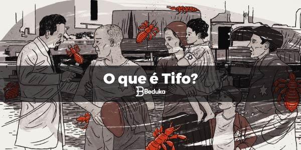 O que é TIFO? Causa, Sintomas, Tipos e Curiosidades!