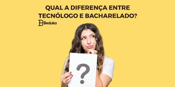 Tudo sobre qual a diferença entre Tecnólogo e Bacharelado!