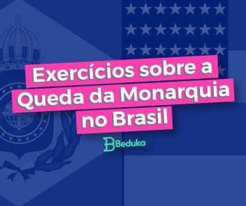 Exercícios_sobre-A_Queda_da-Monarquia_no_Brasil