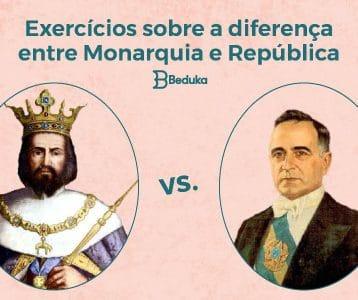 Exercícios_sobre_a_diferença_entre_Monarquia_e_República