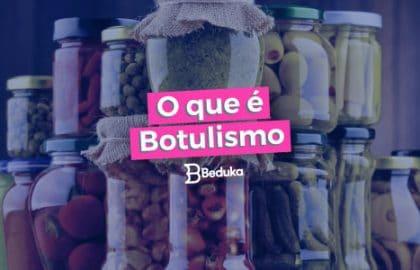 Informações importantes sobre o que é Botulismo!