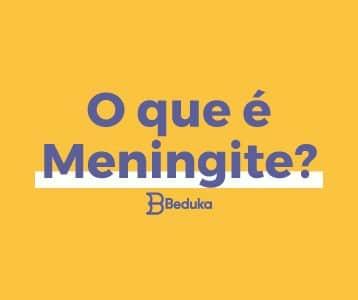 Tudo sobre o que é Meningite e seus tipos!
