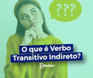 Tudo sobre que é Verbo Transitivo Indireto (VTI)!