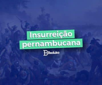 Entenda o que foi a Insurreição Pernambucana!