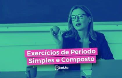 Lista de Exercícios de Período Simples e Composto com Gabarito