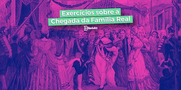 Exercícios sobre a Chegada da Família Real