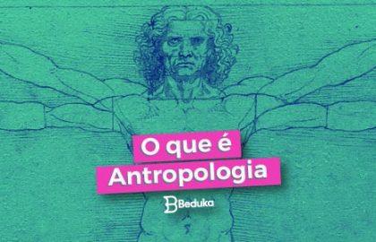 Descubra logo o que é Antropologia!