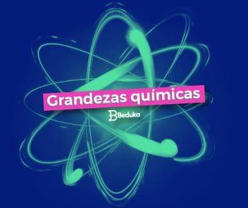 Descubra o que são e quais são as Grandezas Químicas!