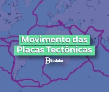 Entenda quais são os movimentos das placas tectônicas e suas consequências!