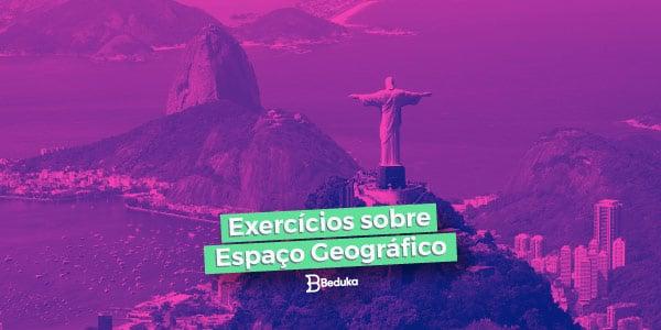 Exercícios sobre Espaço Geográfico