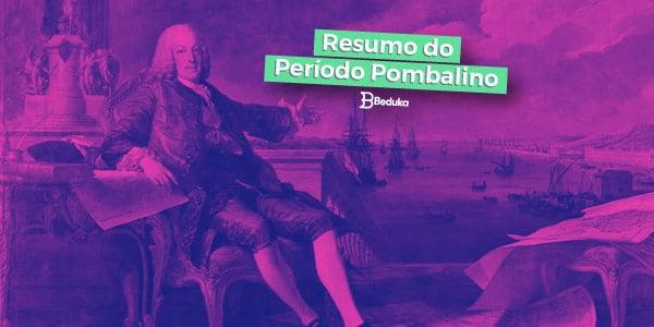 O que foi o Período Pombalino? Entenda já!