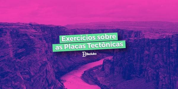 Exercícios sobre as Placas Tectônicas