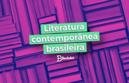 Tudo sobre a Literatura Contemporânea Brasileira!