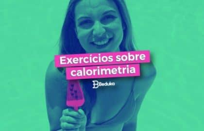 Exercícios sobre Calorimetria