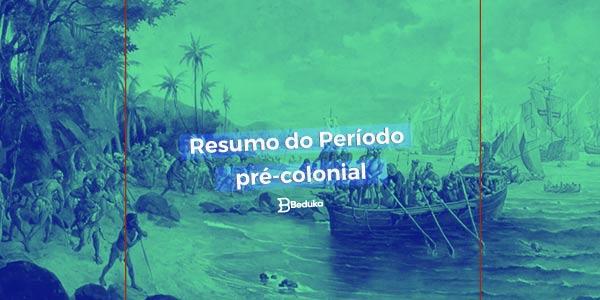 Descubra como foi o Período Pré-Colonial!