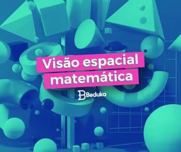Entenda o que é a visão espacial matemática e sua importância!