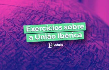 Exercícios sobre a União Ibérica