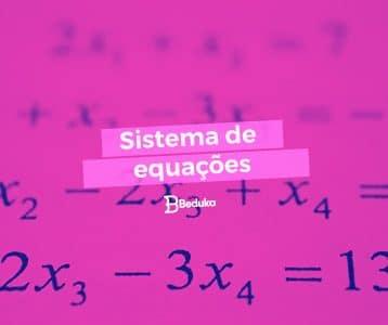 Descubra como resolver um Sistema de Equações!