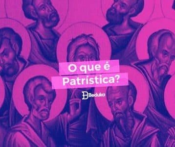 Entenda o que é Patrística, suas características e importância!